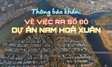Thông báo khẩn: Về việc RA SỔ ĐỎ các lô đất thuộc Dự án Nam Hòa Xuân
